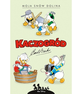 Kaczogród. Carl Barks. Moja snów dolina i inne historie z lat 1953–1954